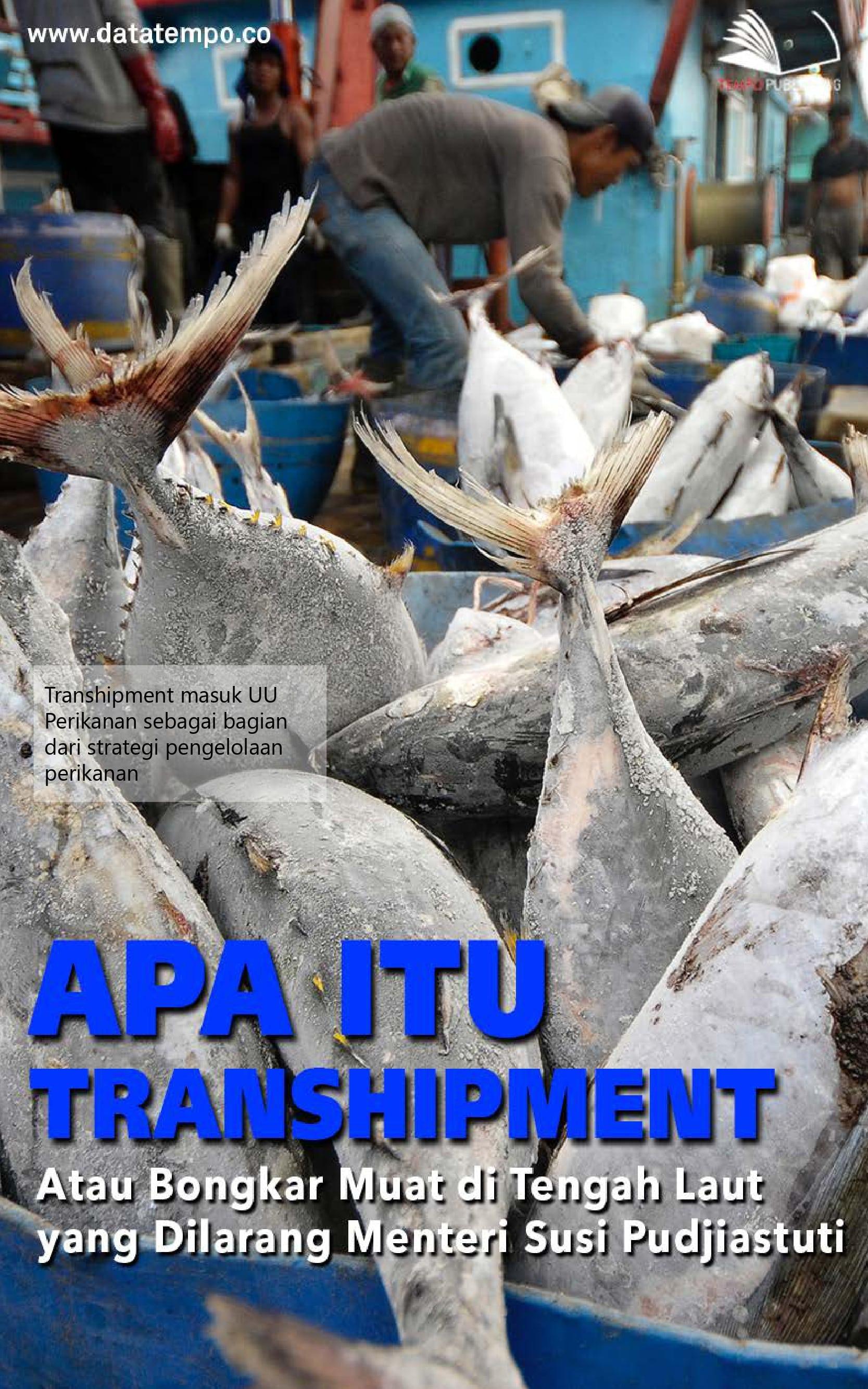 Apa itu transhipment atau bongkar muat di tengah laut yang dilarang menteri Susi Pudjiastuti [sumber elektronis]