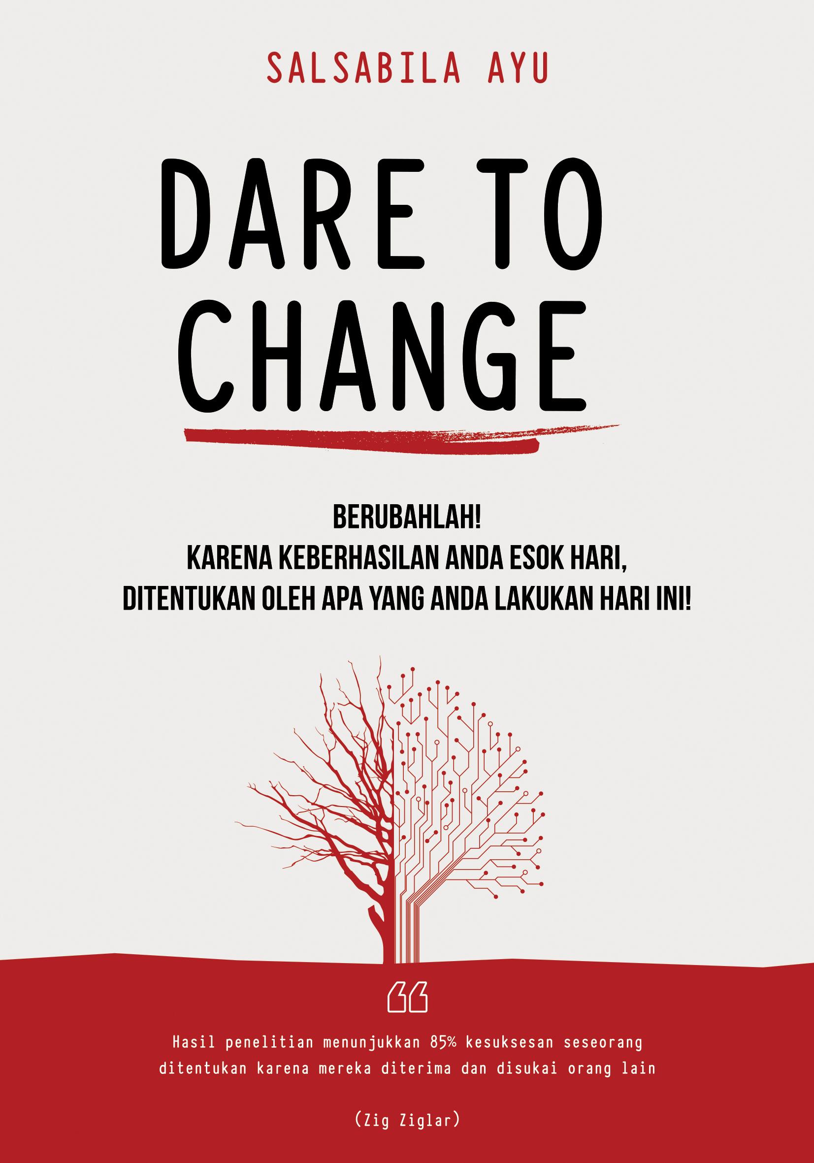 Dare to change [sumber elektronis] : berubahlah! karena keberhasilan anda esok hari, ditentukan oleh apa yang anda lakukan hari ini!
