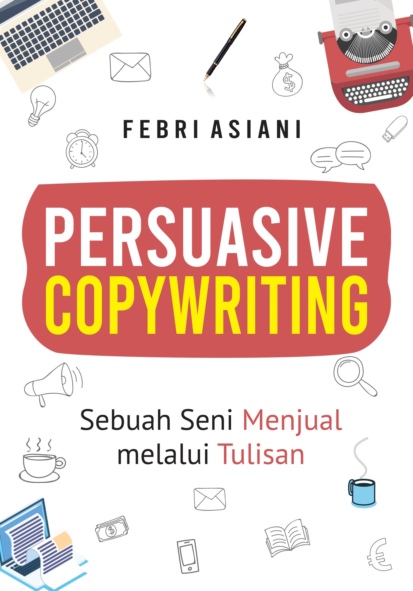 Persuasive copywriting [sumber elektronis] : sebuah seni menjual melalui tulisan