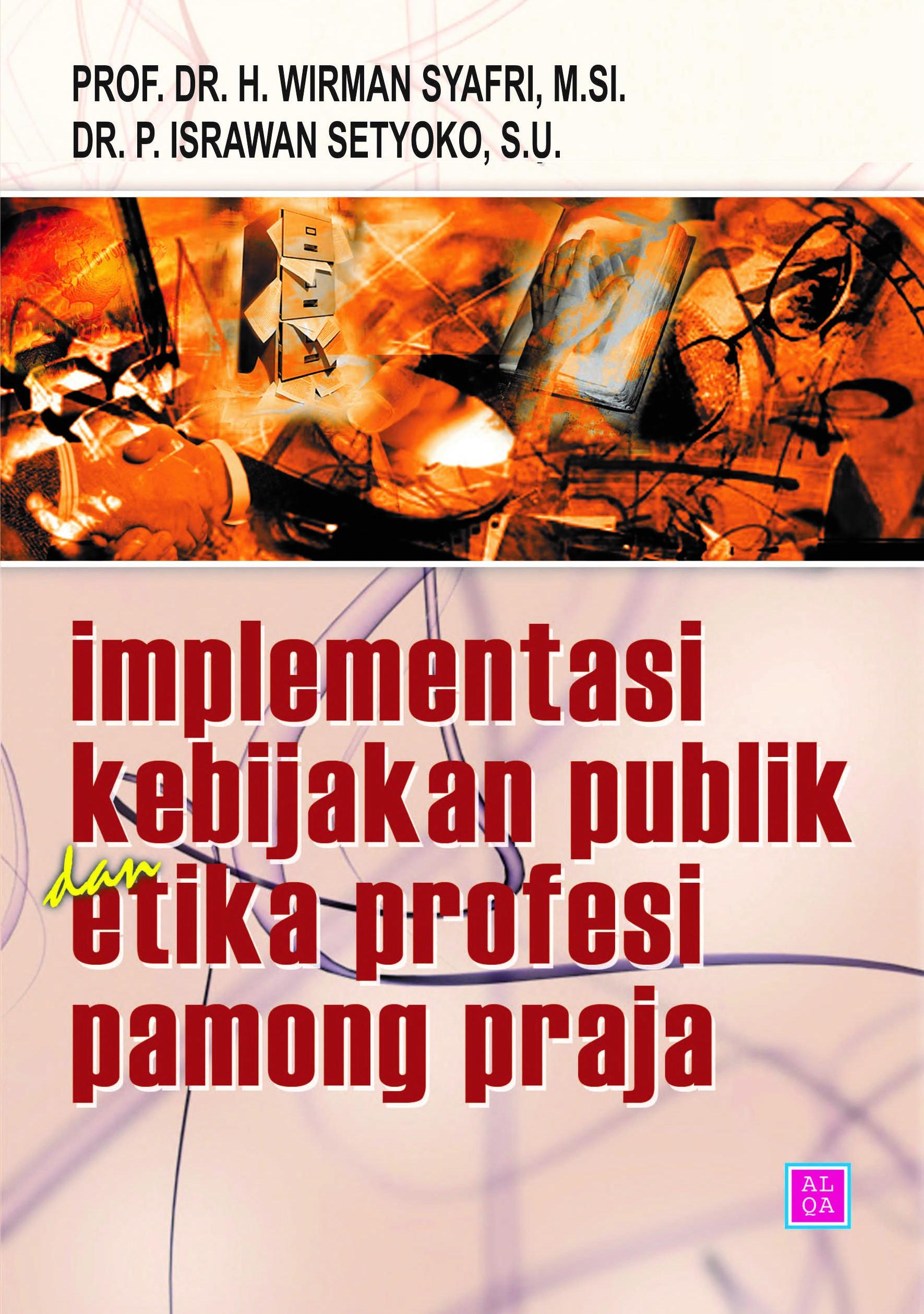 Implementasi kebijakan publik dan etika profesi pamong praja [sumber elektronis]