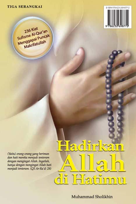 Hadirkan Allah di hatimu [sumber elektronis] : 236 kiat sufisme Al-Qur'an menggapai puncak makrifatullah