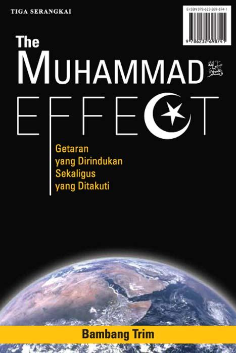 The Muhammad SAW effect [sumber elektronis] : getaran yang dirindukan sekaligus yang ditakuti