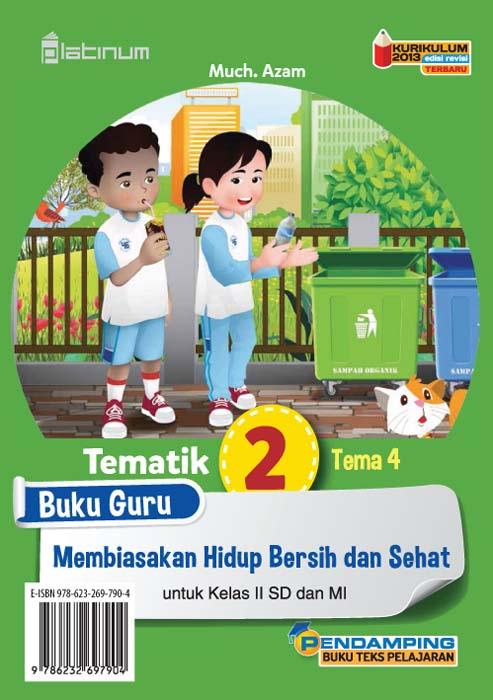 Membiasakan hidup bersih dan sehat [sumber elektronis] : buku guru tematik 2 tema 4 untuk kelas II SD dan MI