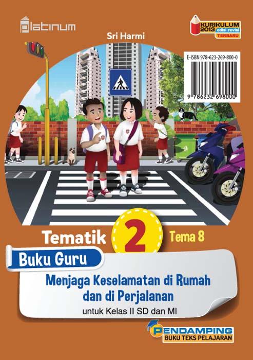 Menjaga keselamatan di rumah dan di perjalanan [sumber elektronis] : buku guru tematik 2 Tema 8 untuk kelas II SD dan MI