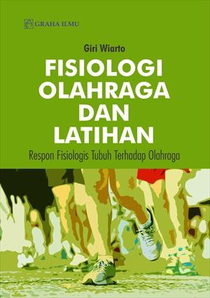 Fisiologi olahraga dan latihan [sumber elektronis] : respon fisiologis tubuh terhadap olahraga