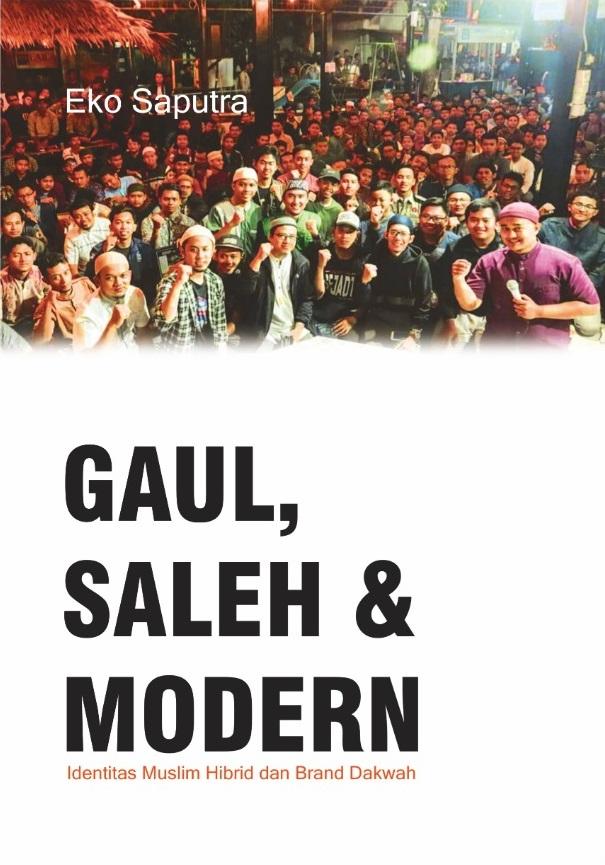 Gaul, saleh & modern [sumber elektronis] : identitas muslim hibrid dan brand dakwah