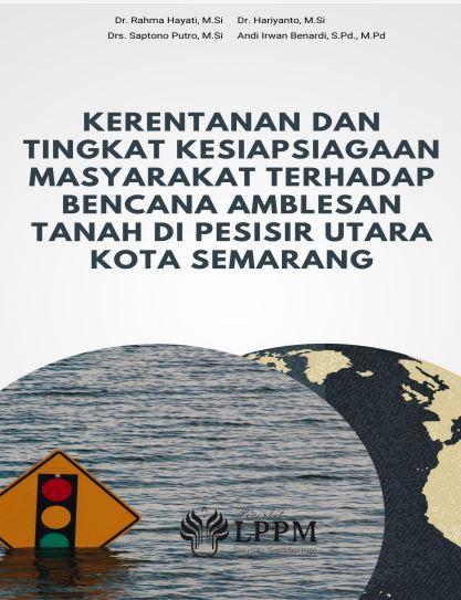 Kerentanan dan tingkat kesiapsiagaan masyarakat terhadap bencana amblesan tanah di pesisir Utara Kota Semarang [sumber elektronis]