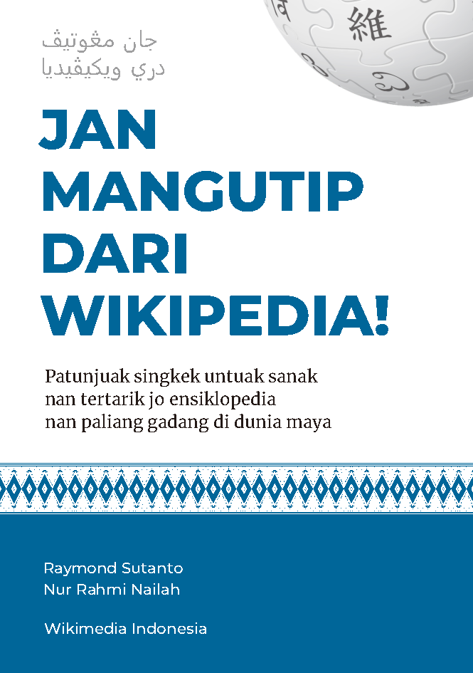 Jan mangutip dari Wikipedia! Patunjuak singkek bagi sanak nan tertarik jo ensiklopedia nan paliang gadang di dunia maya [sumber elektronis]