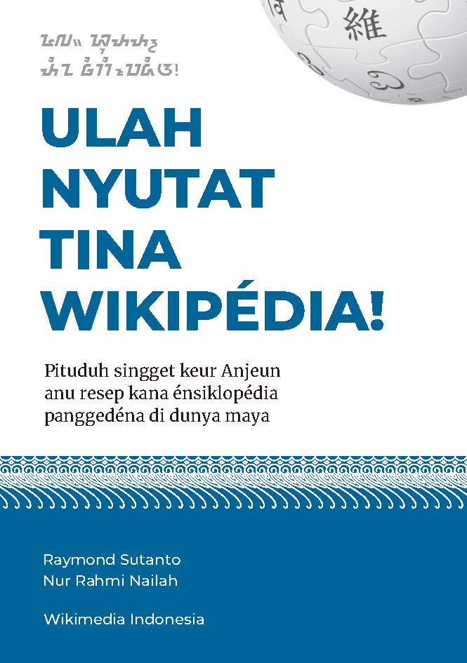 Ulah nyutat tina Wikipédia! Pituduh singget keur anjeun anu resep kana énsiklopédia panggedéna di dunya maya [sumber elektronis]