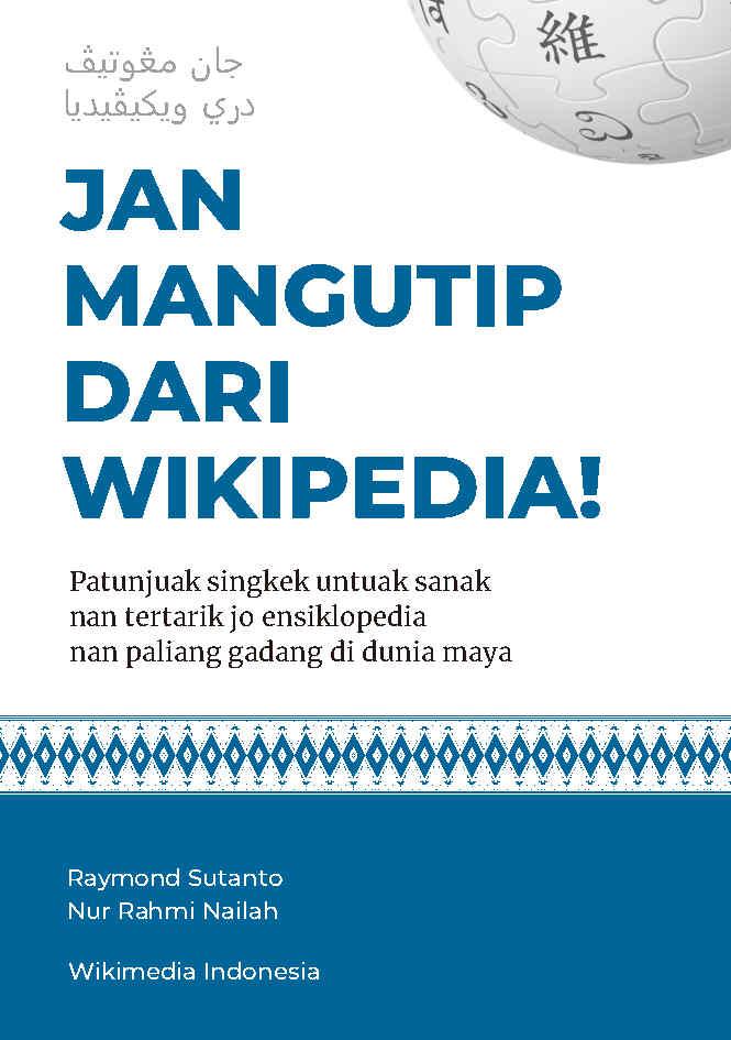 JAN MANGUTIP DARI WIKIPEDIA! Patunjuak singkek bagi sanak nan tertarik jo ensiklopedia nan paliang gadang di dunia maya