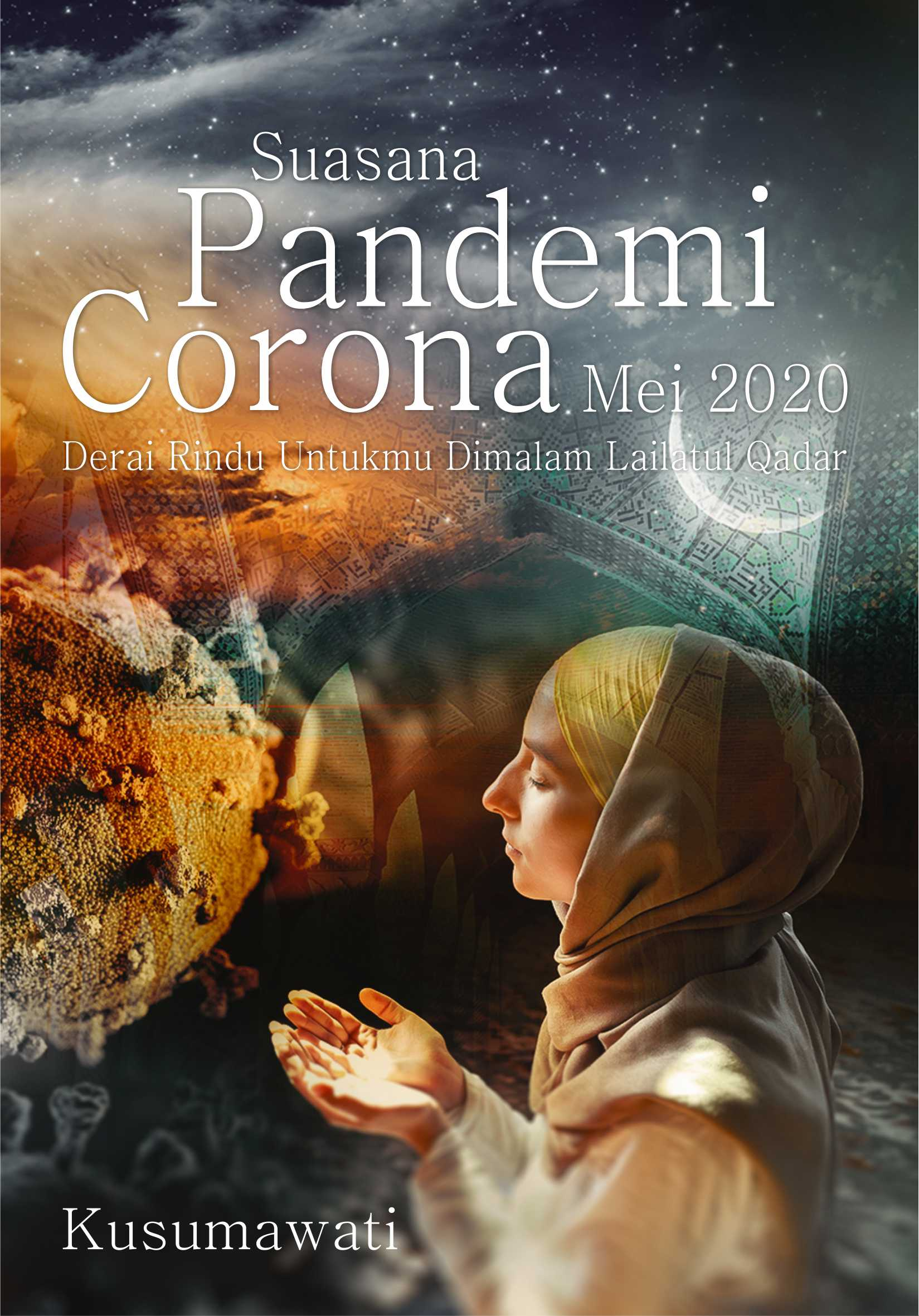 Suasana pandemi Corona Mei 2020 [sumber elektronis] : derai rindu untukmu di malam Lailatul Qadar