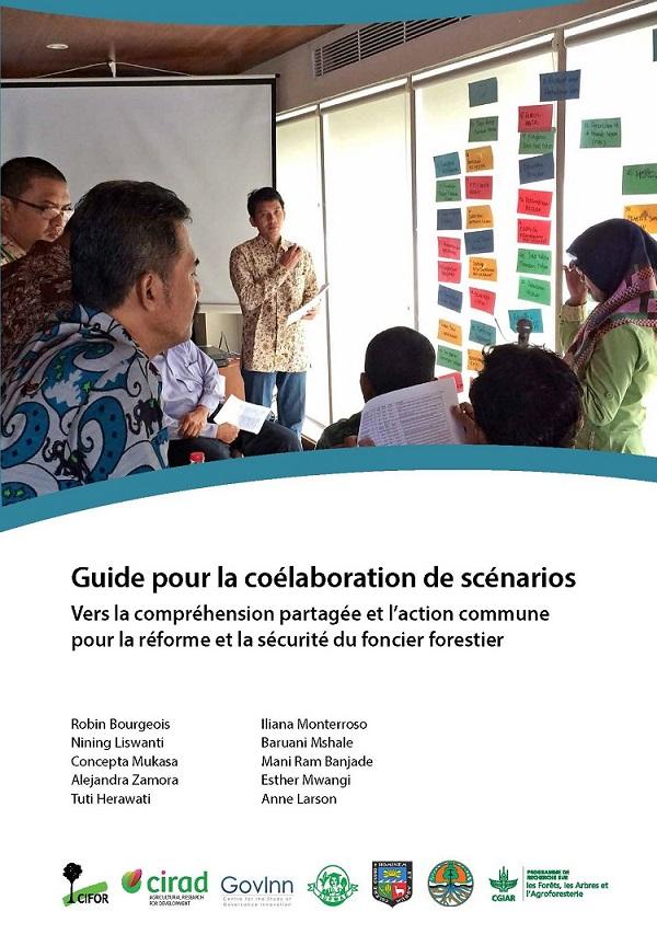 Guide pour la coélaboration de scénarios [sumber elektronis] : vers la compréhension partagée et l'action commune pour la réforme et la sécurité du foncier forestier