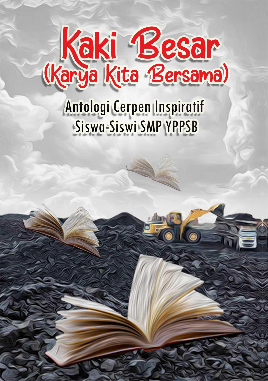 Kaki besar (karya kita bersama) [sumber elektronis] : antologi cerpen inspiratif siswa-siswi SMP YPPSB