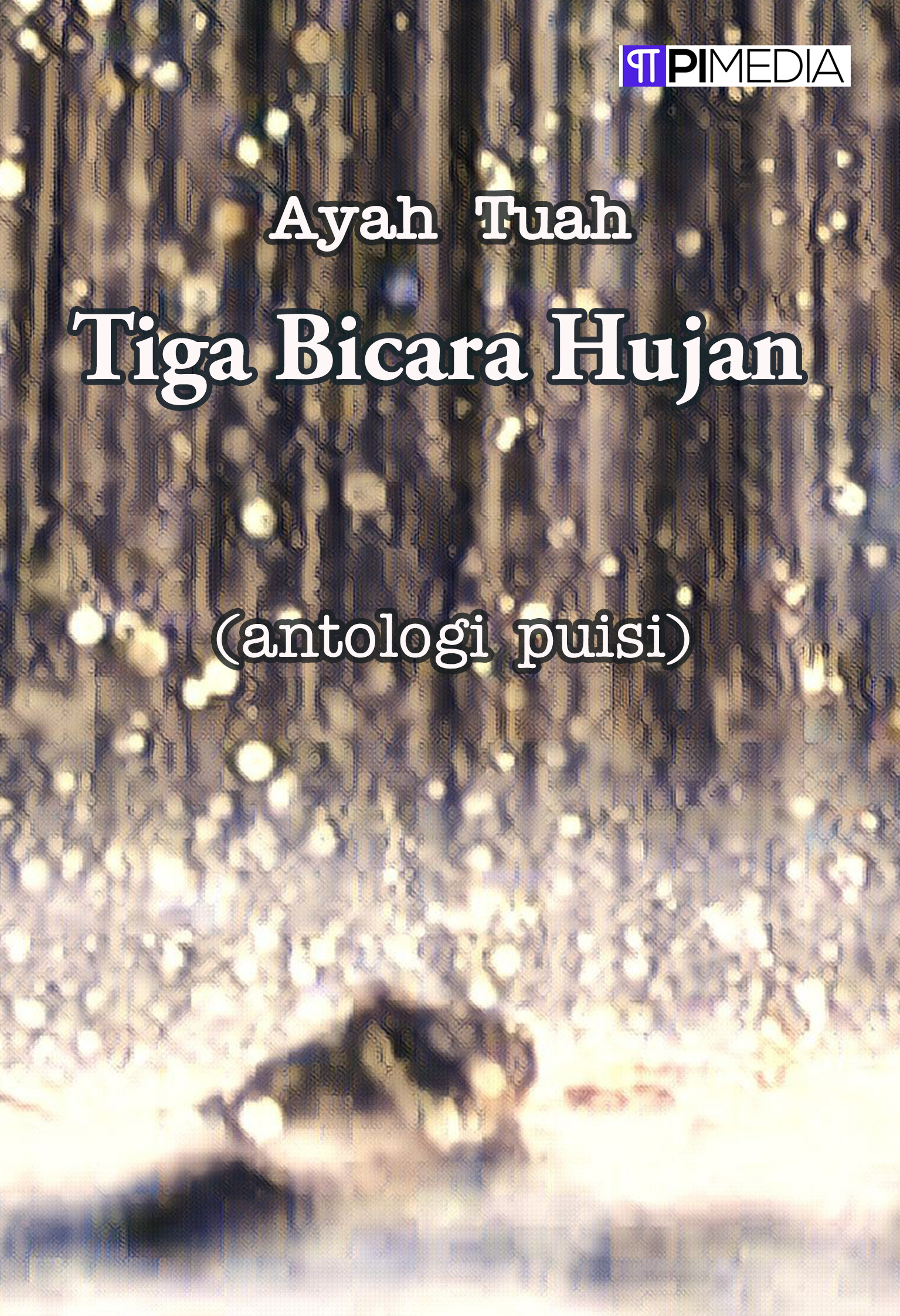 Tiga bicara hujan [sumber elektronis] : antologi puisi