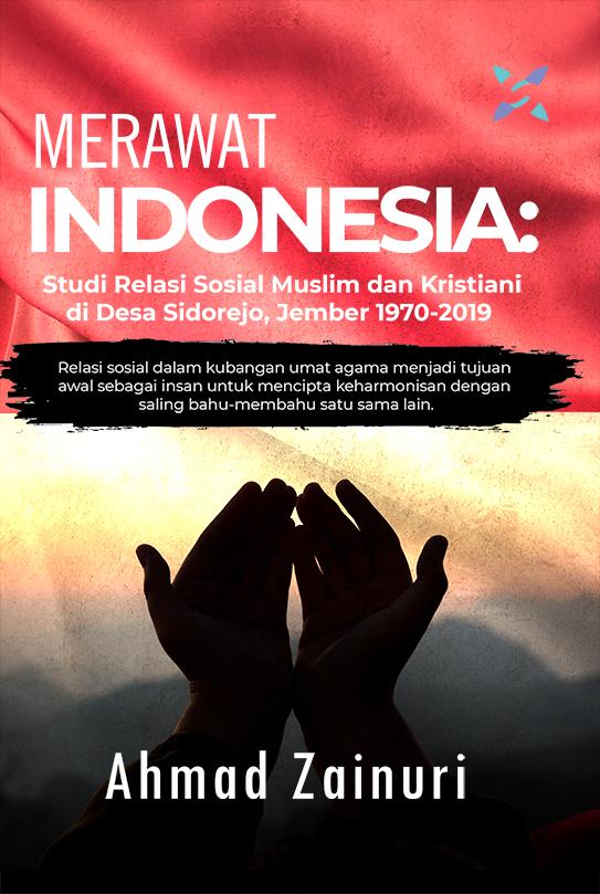 Merawat Indonesia [sumber elektronis] : studi relasi sosial muslim dan kristiani di Desa Sidorejo, Jember 1970-2019
