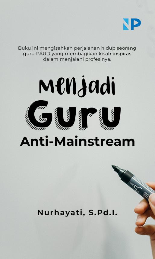 Menjadi guru anti-mainstream [sumber elektronis]