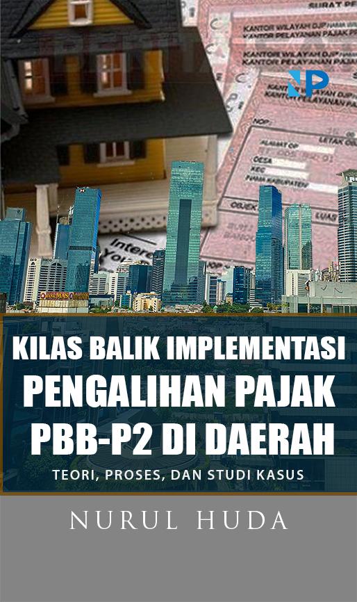 Kilas balik implementasi pengalihan pajak PBB-P2 di daerah [sumber elektronis]