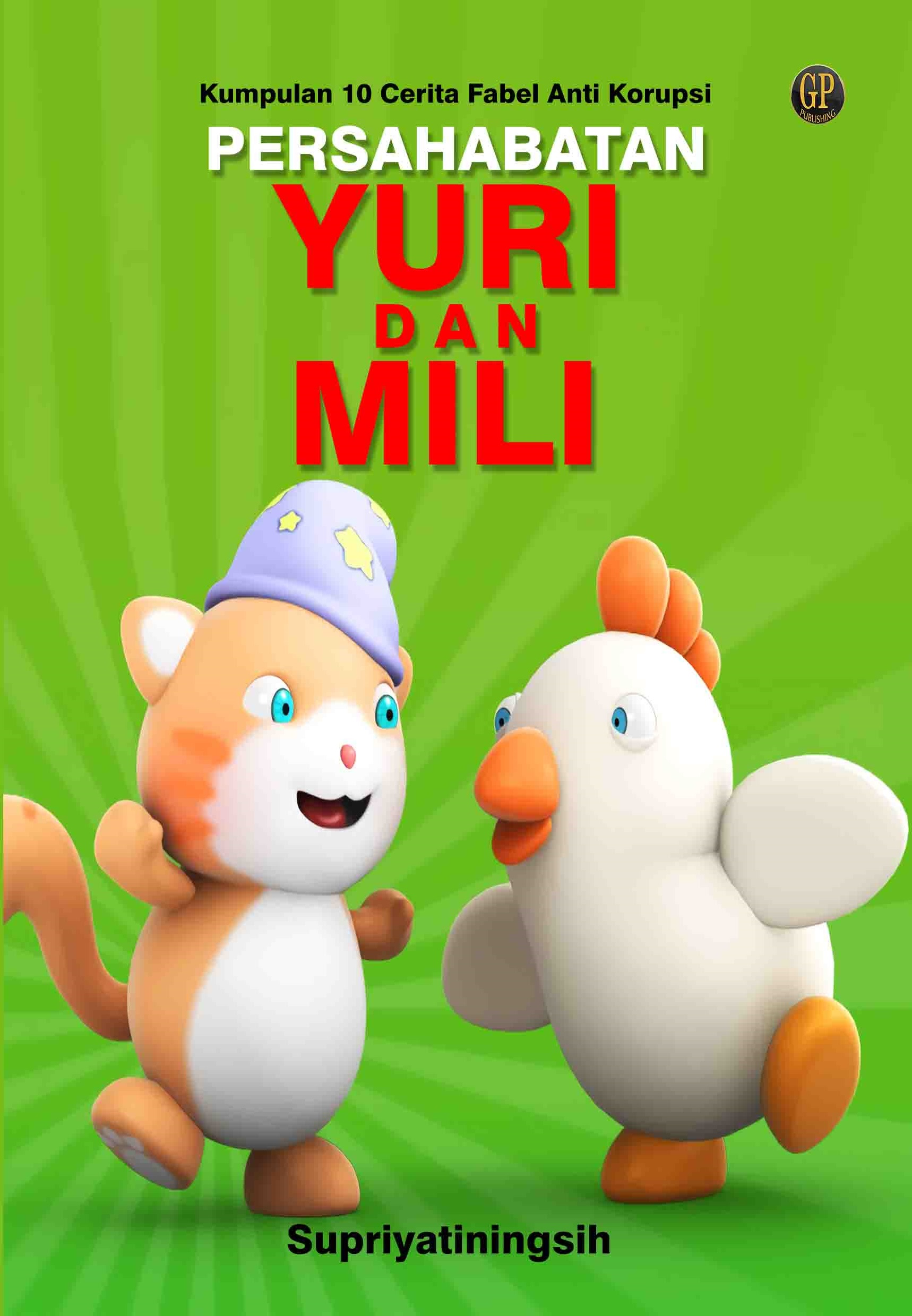 Persahabatan Yuri dan Mili [sumber elektronis] : kumpulan 10 cerita fabel anti korupsi