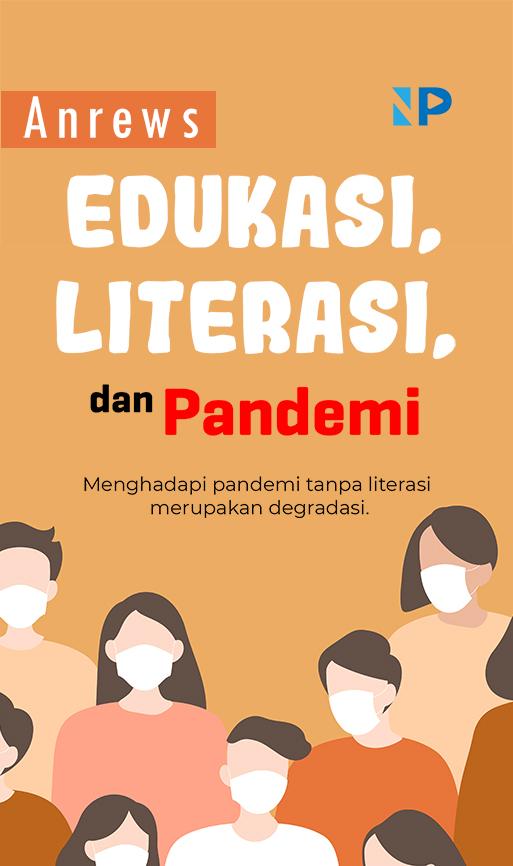 Edukasi, literasi, dan pandemi [sumber elektronis]