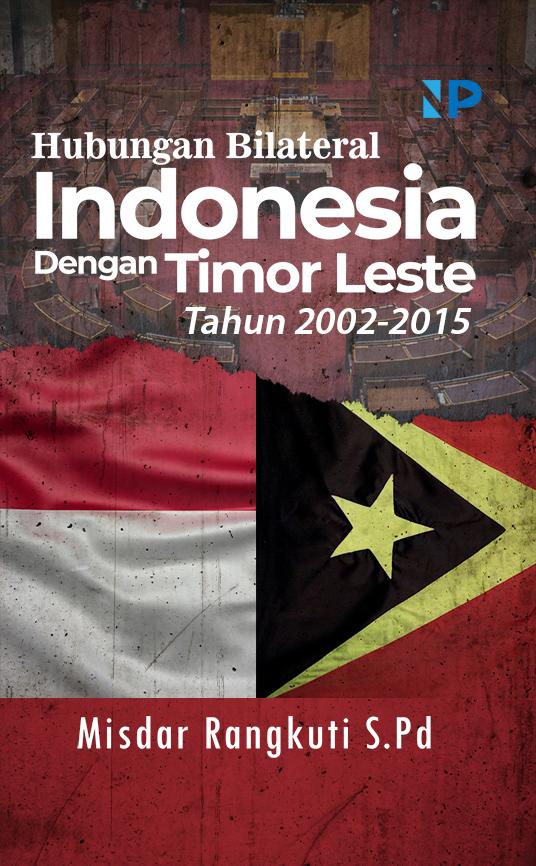 Hubungan bilateral Indonesia dengan Timor Leste tahun 2002-2015 [sumber elektronis]