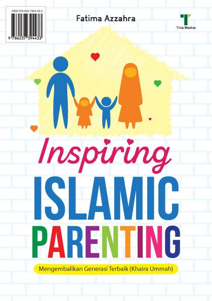 Inspiring Islamic parenting [sumber elektronis] : mengembalikan generasi terbaik (Khaira Ummah)
