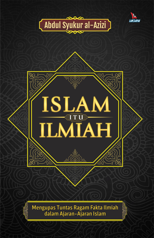 Islam itu ilmiah [sumber elektronis]