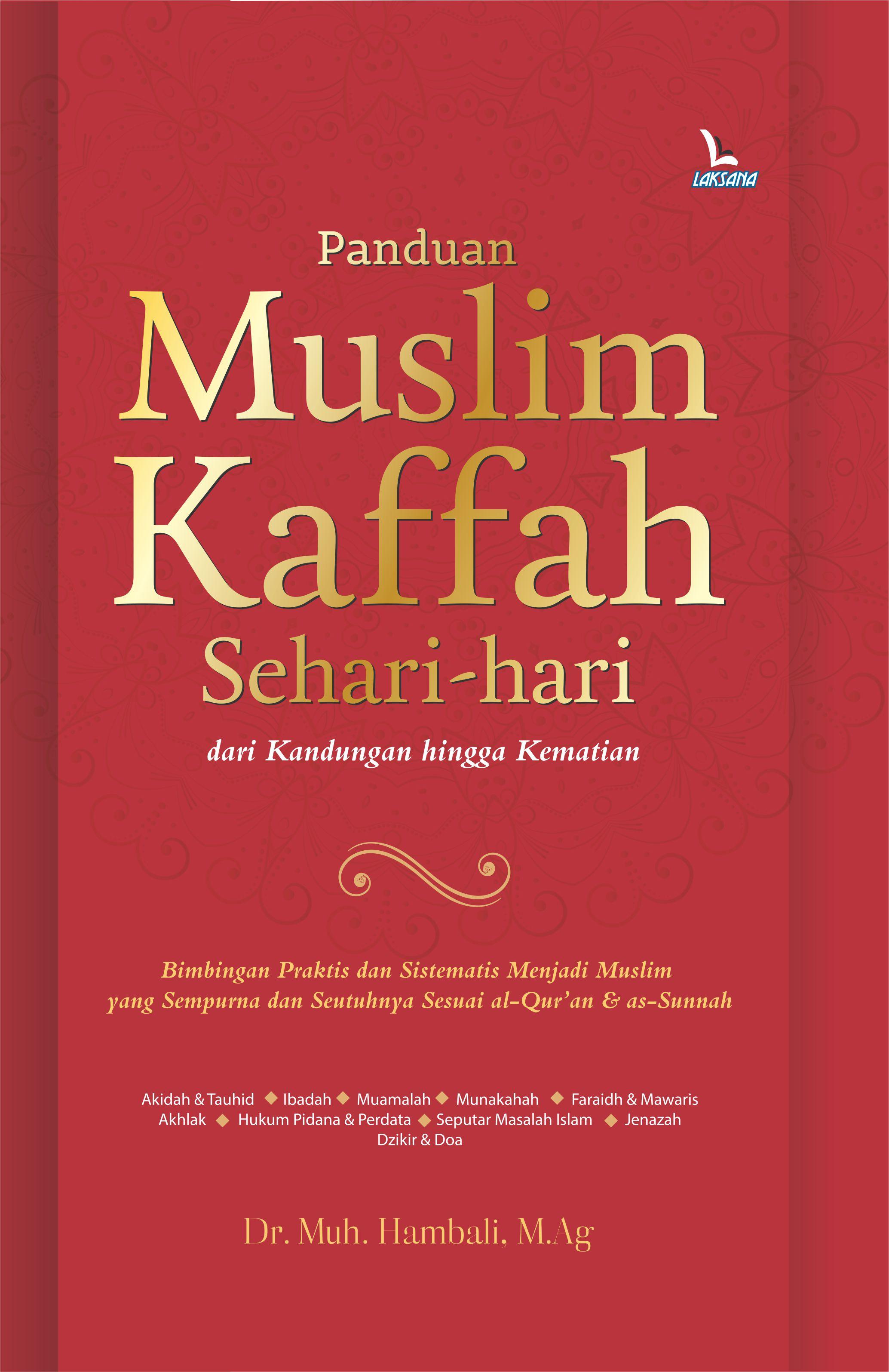 Panduan muslim kaffah sehari-hari dari kandungan hingga  kematian [sumber elektronis]
