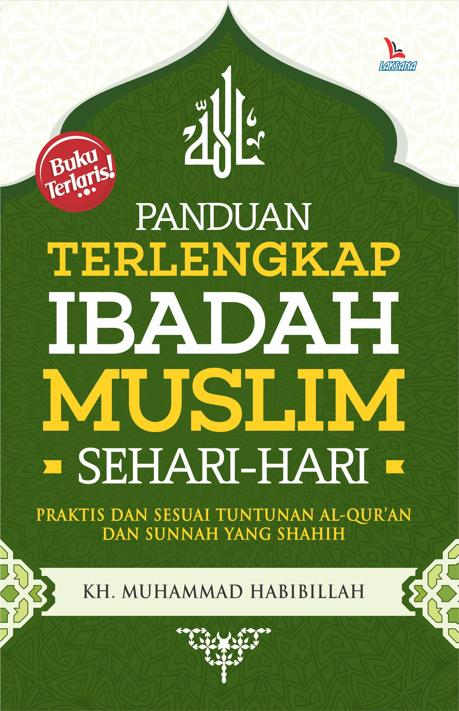 Panduan terlengkap ibadah muslim sehari-hari [sumber elektronis]
