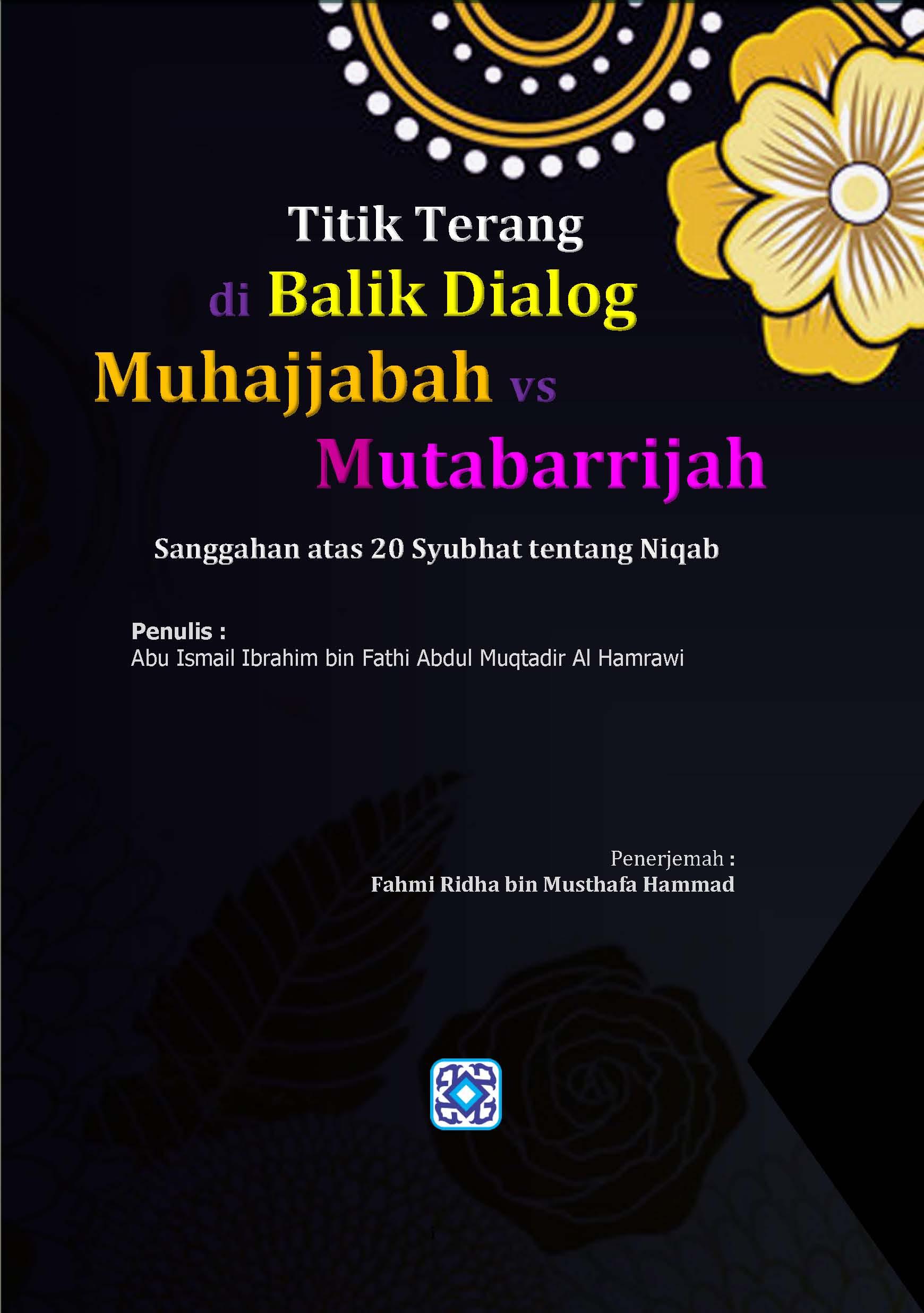 Titik terang di balik dialog muhajjabah vs mutabarrijah, sanggahan atas 20 syubhat tentang niqab [sumber elektronis]