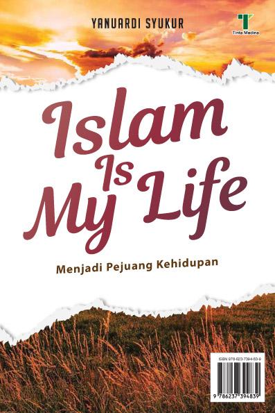 Islam is my life [sumber elektronis] : menjadi pejuang kehidupan