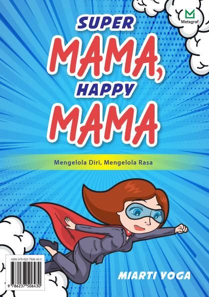 Super mama, happy mama [sumber elektronis] : mengelola diri, mengelola rasa
