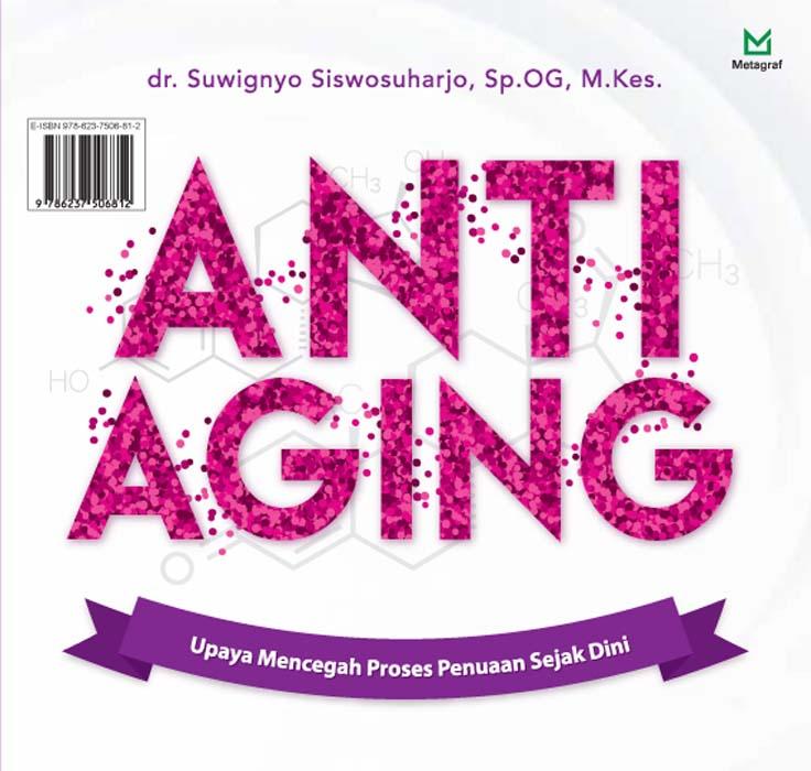 Anti-aging [sumber elektronis] : upaya mencegah proses penuaan sejak dini