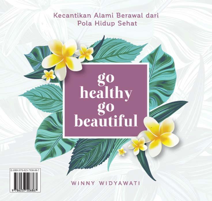 Go healthy, go beautiful [sumber elektronis] : kecantikan alami berawal dari pola hidup sehat