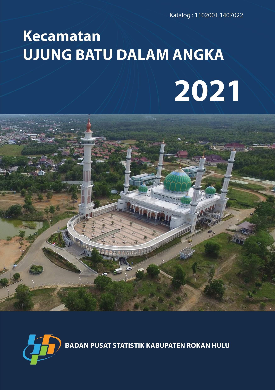 Kecamatan Ujung Batu dalam angka 2021 [sumber elektronis]
