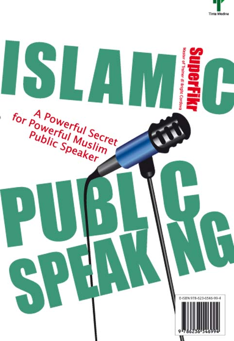 Islamic public speaking [sumber elektronis] : a powerful secret for powerful muslim public speaker
