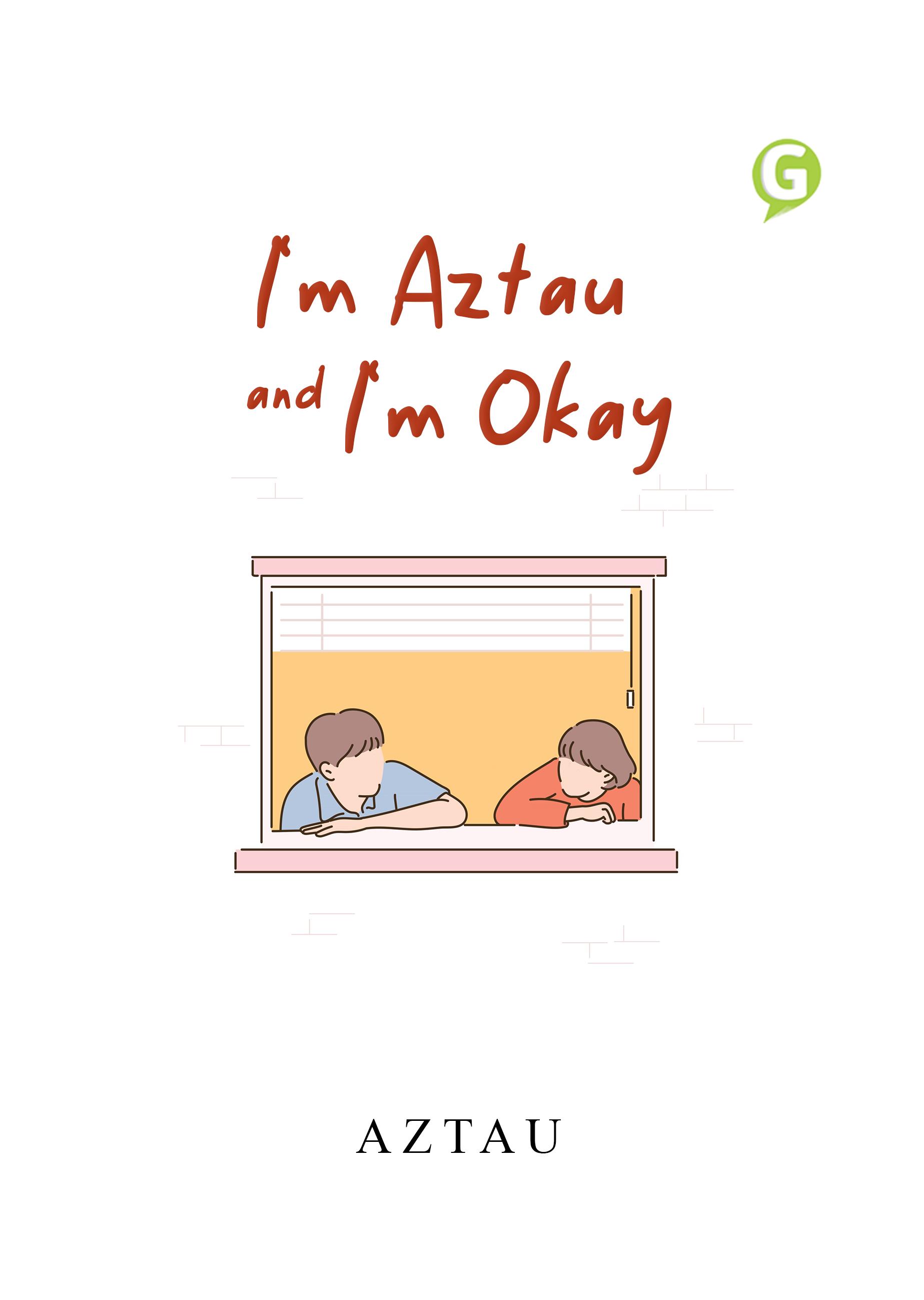 I'm Aztau and i'm okay [sumber elektronis]