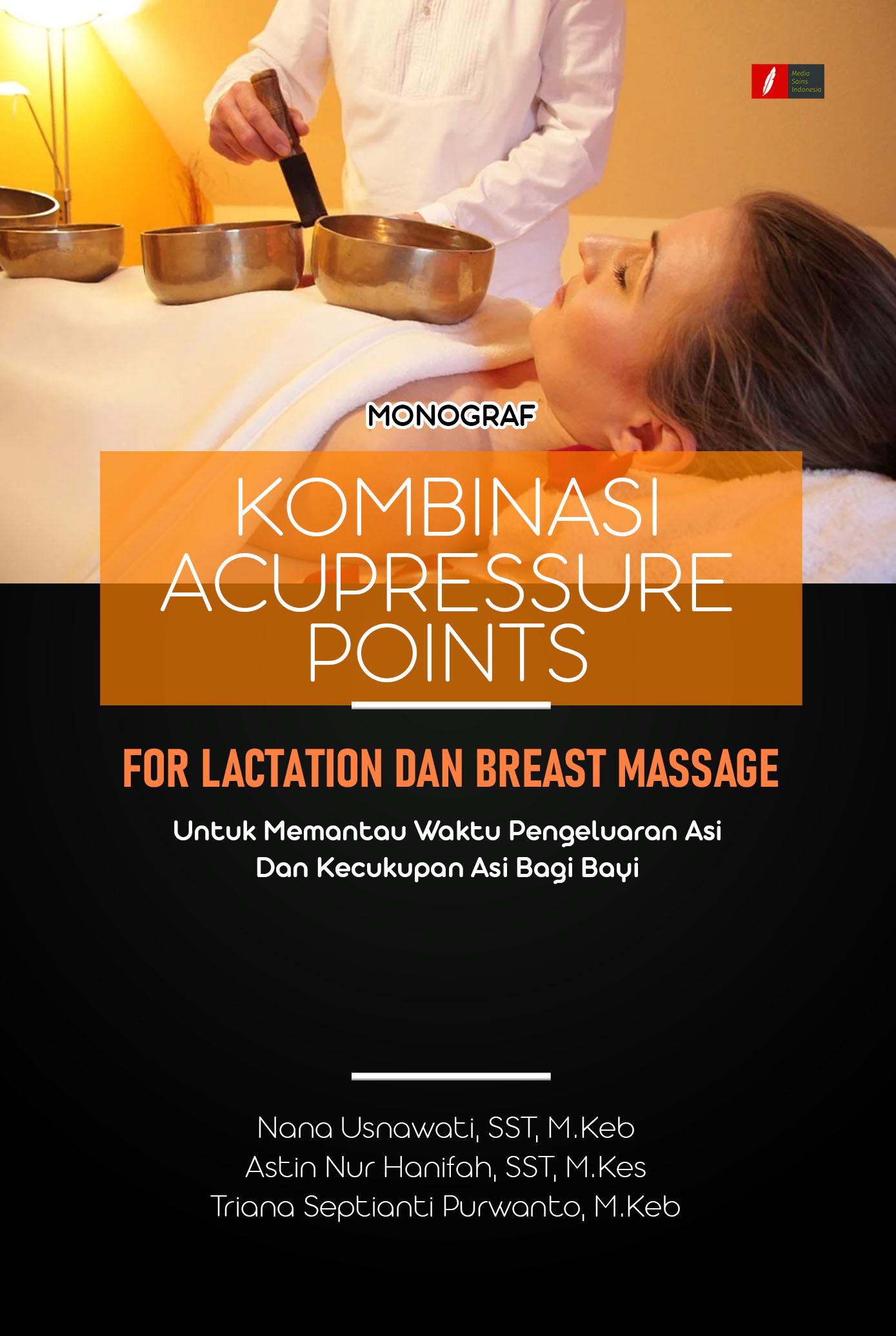 Monograf kombinasi acupressure points for lactation dan breast massage untuk memantau waktu pengeluaran asi dan kecukupan asi bagi bayi [sumber elektronis]