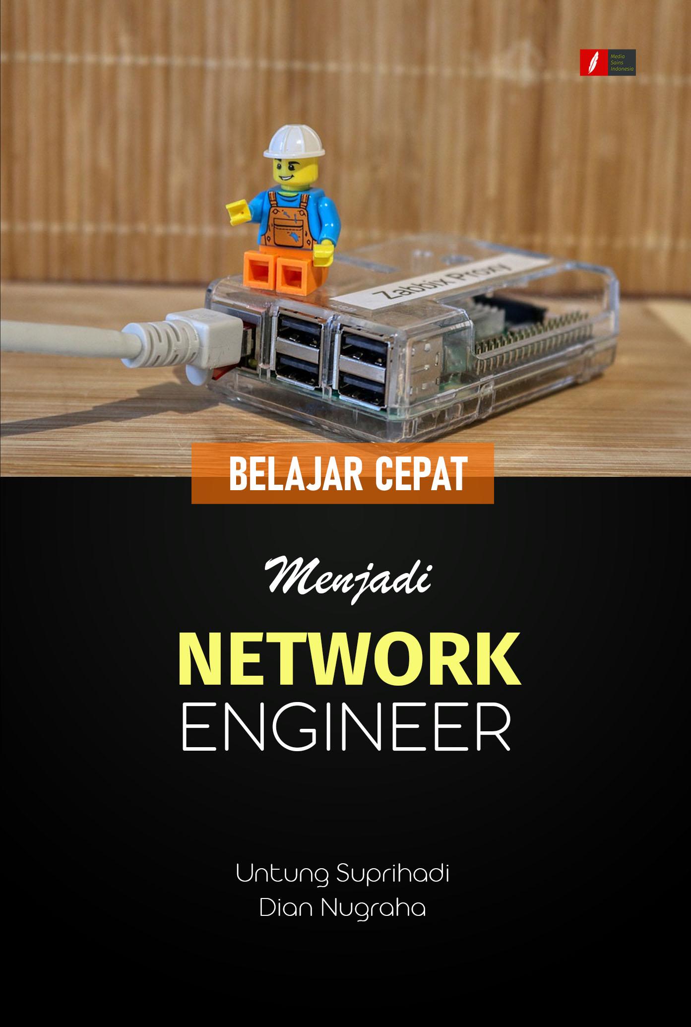 Belajar cepat menjadi network engineer [sumber elektronis] : lengkap dengan tutorial instalasi jaringan dan troubleshooting