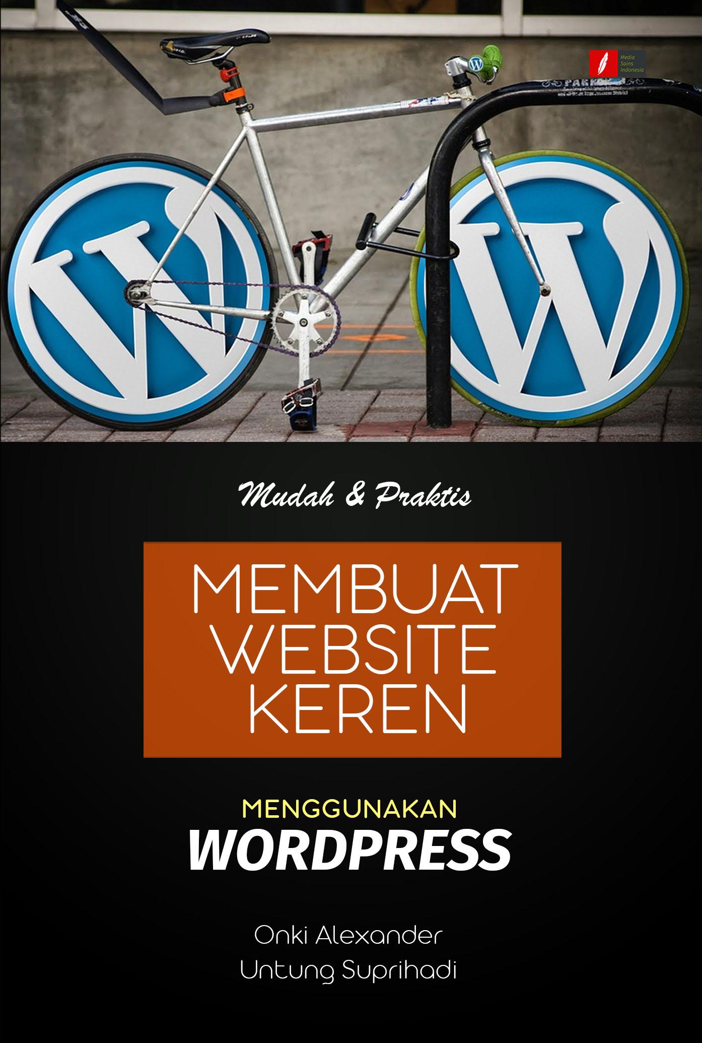 Mudah & praktis membuat website keren menggunakan Wordpress [sumber elektronis]