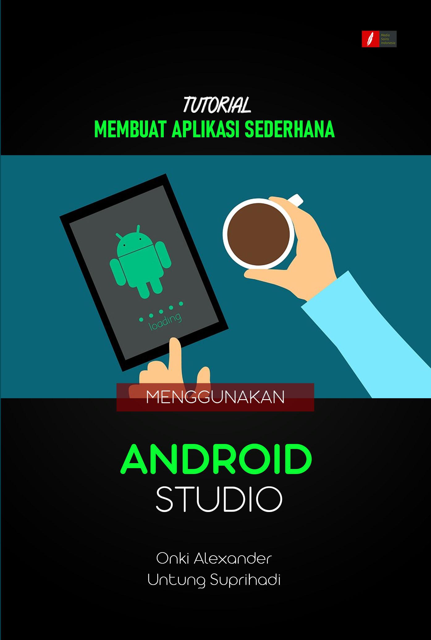 Tutorial membuat aplikasi sederhana menggunakan Android Studio [sumber elektronis]
