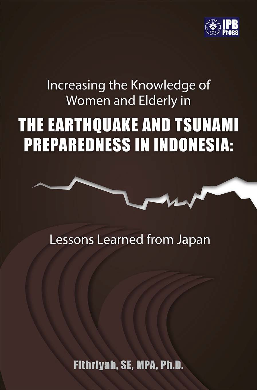 Increasing the knowledge of women and elderly in the earthquake and tsunami preparedness in Indonesia: lessons learned from Japan [sumber elektronis]