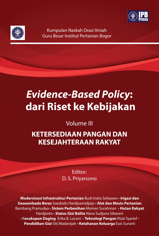 Evidence-based policy [sumber elektronis]: dari riset ke kebijakan volume III ketersediaan pangan dan kesejahteraan rakyat