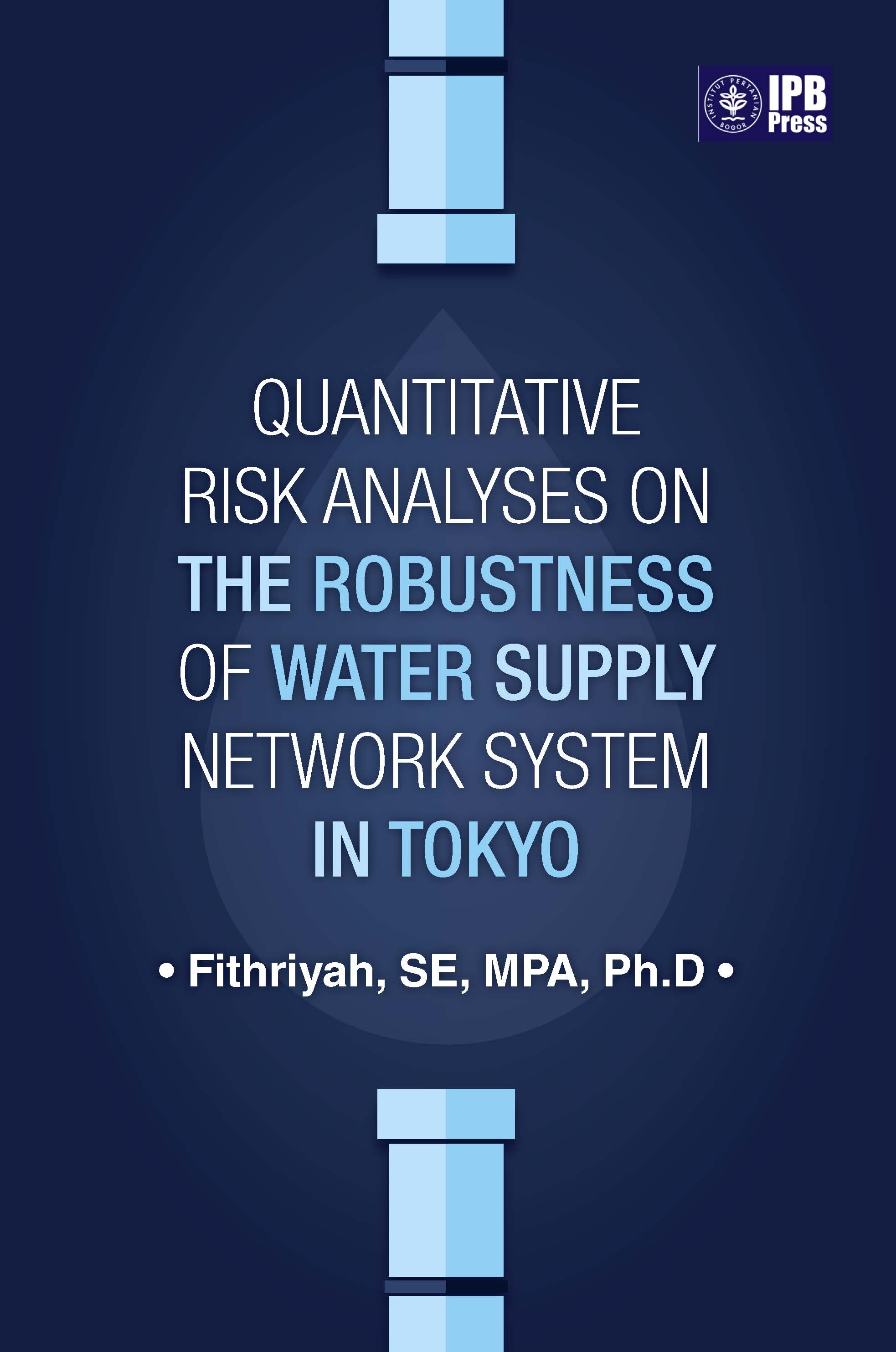 Quantitative risk analyses on the robustness of water supply network system in Tokyo [sumber elektronis]