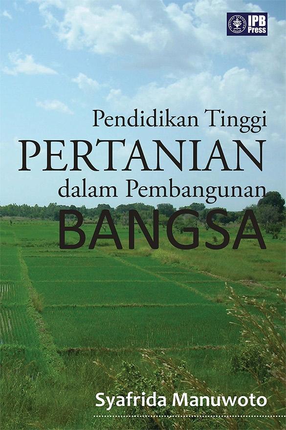 Pendidikan tinggi pertanian dalam pembangunan bangsa [sumber elektronis]