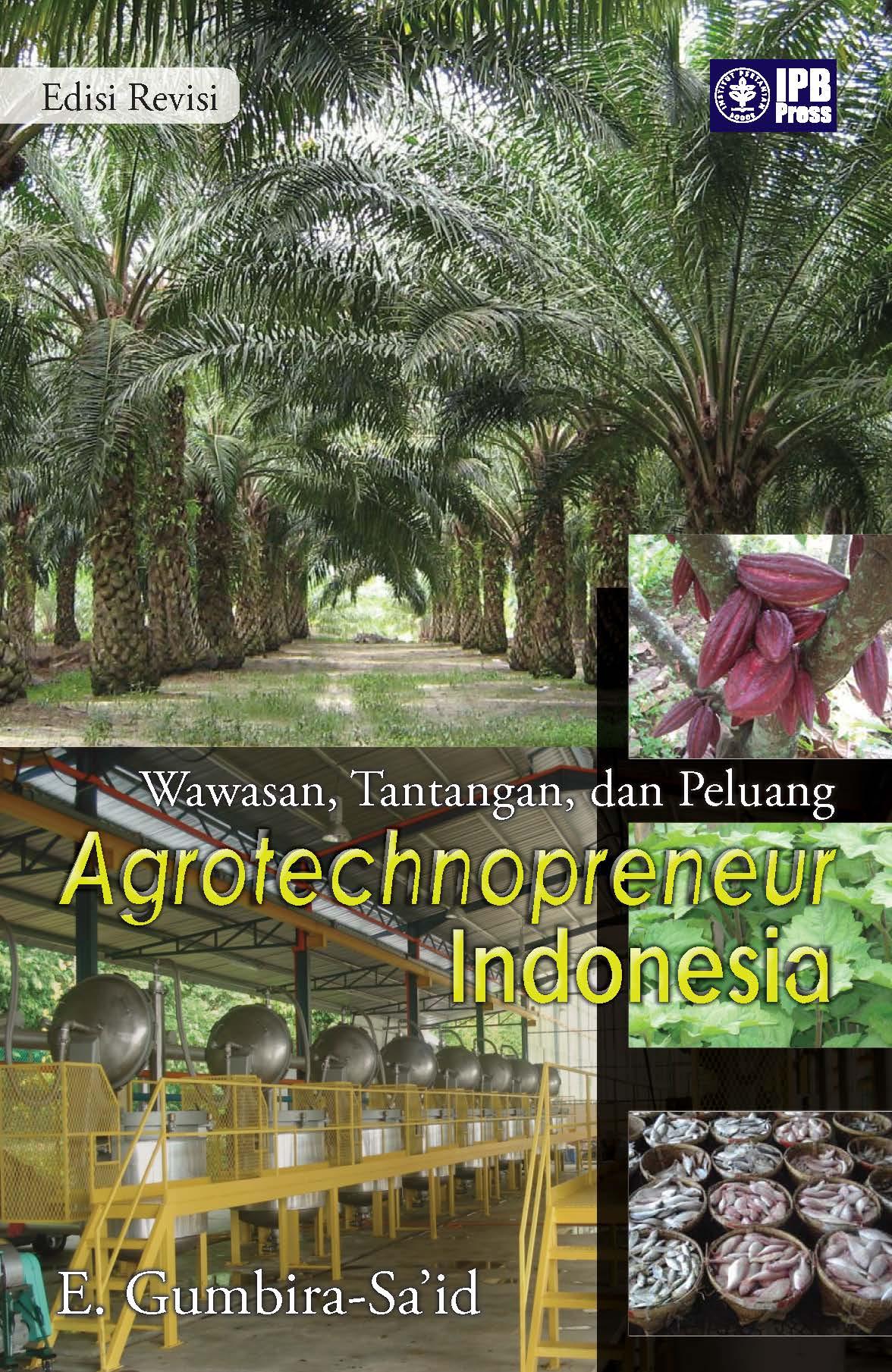 Wawasan, tantangan, dan peluang agrotechnopreneur Indonesia [sumber elektronis]