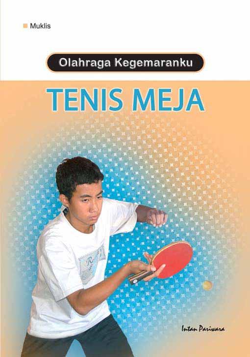 Olahraga kegemaranku : tenis meja [sumber elektronis]