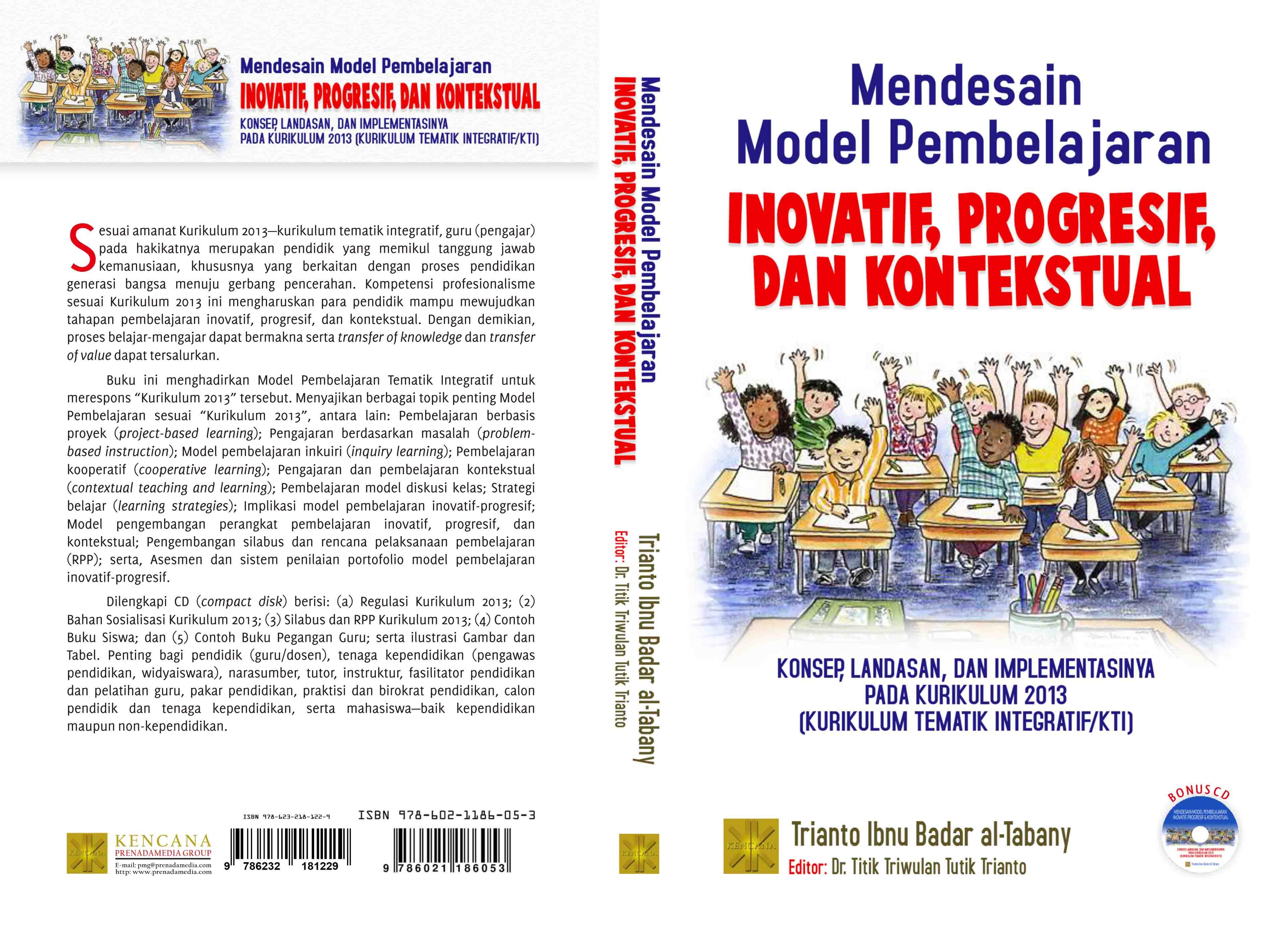 Mendesain model pembelajaran inovatif, progresif , dan kontekstual [sumber elektronis] : konsep, landasan, dan implementasinya pada kurikulum 2013 (kurikulum tematik integratif/KTI)