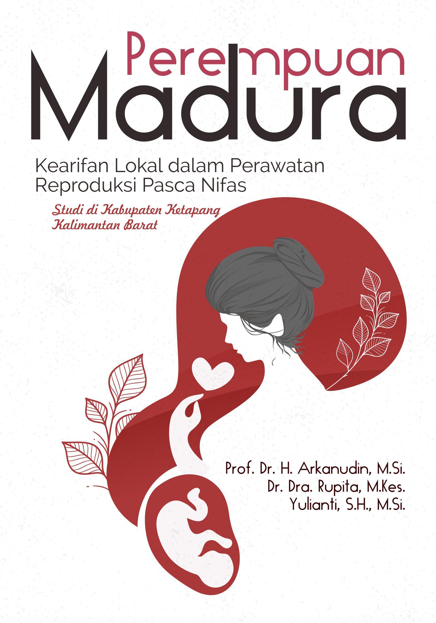 Perempuan Madura [sumber elektronis] : kearifan lokal dalam perawatan reproduksi pasca nifas (studi di Kabupaten Ketapang Kalimantan Barat)