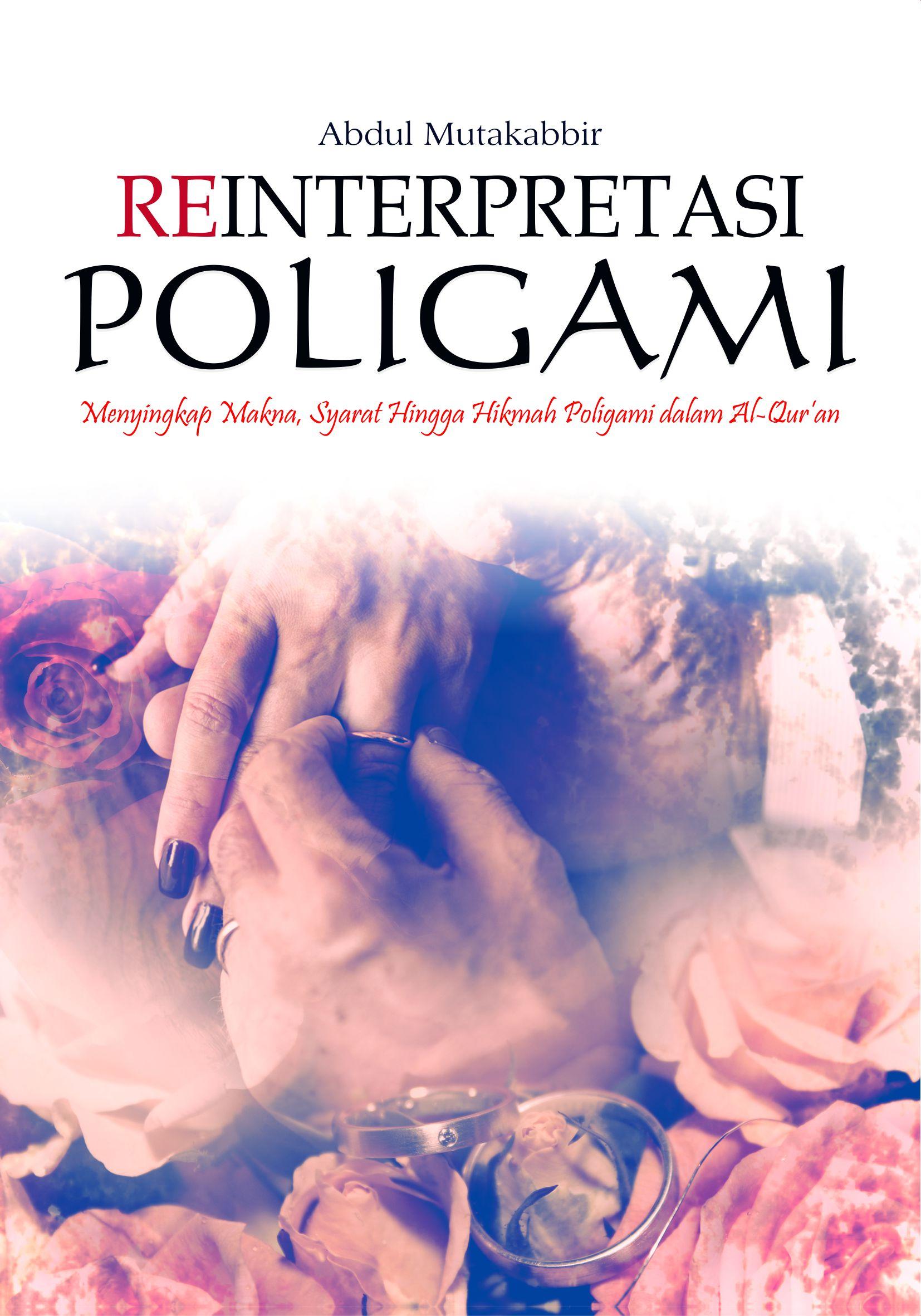 Reinterpretasi poligami [sumber elektronis] : menyingkap makna, syarat hingga hikmah poligami dalam Al-Qur'an