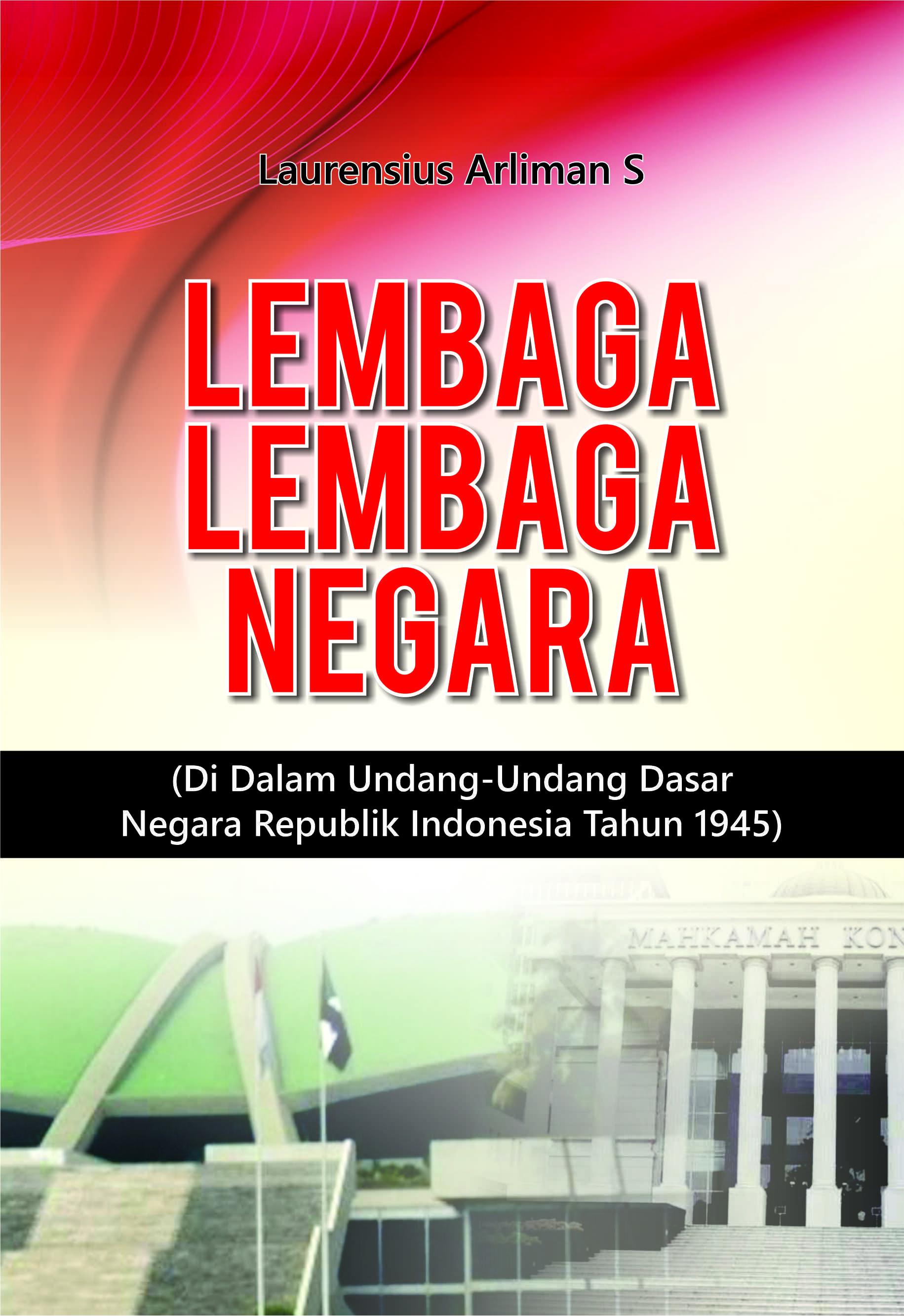 Lembaga-lembaga negara di dalam Undang-Undang Dasar Negara Republik Indonesia tahun 1945 [sumber elektronis]